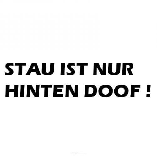 """Aufkleber """"STAU IST NUR HINTEN DOOF !"""" braun"""