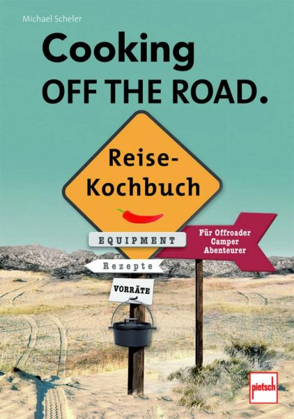 COOKING OFF THE ROAD. Reisekochbuch - Für Offroader, Camper, Abenteurer