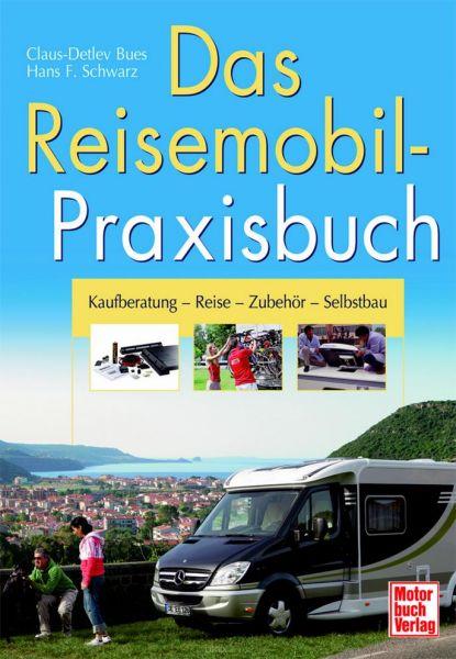 Das Reisemobil-Praxisbuch - Kaufberatung - Reise - Zubehör - Selbstbau