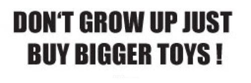 """Aufkleber """"DON'T GROW UP, JUST BUY BIGGER TOYS"""" braun"""