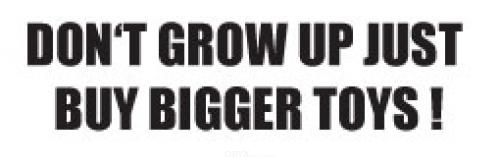 """Aufkleber """"DON'T GROW UP, JUST BUY BIGGER TOYS"""" weiß"""